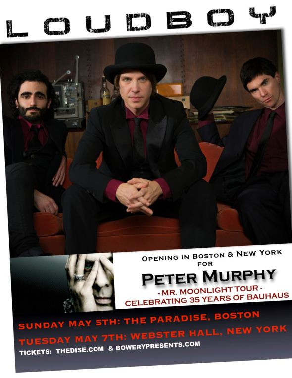 Loudboy is opening for Peter Murphy in Boston and NYC!